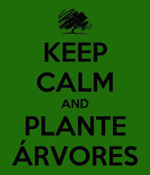 KEEP CALM AND PLANTE ÁRVORES
