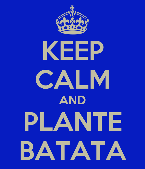 KEEP CALM AND PLANTE BATATA