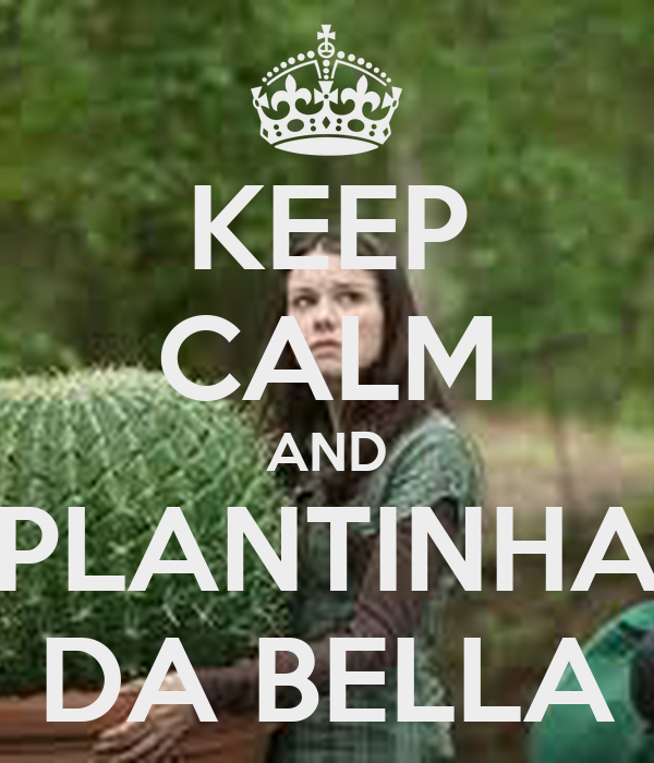 KEEP CALM AND PLANTINHA DA BELLA