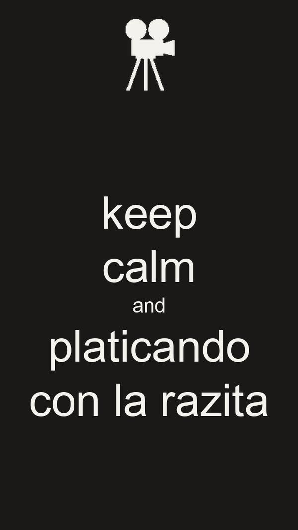 keep calm and platicando con la razita