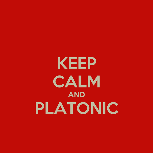 KEEP CALM AND PLATONIC