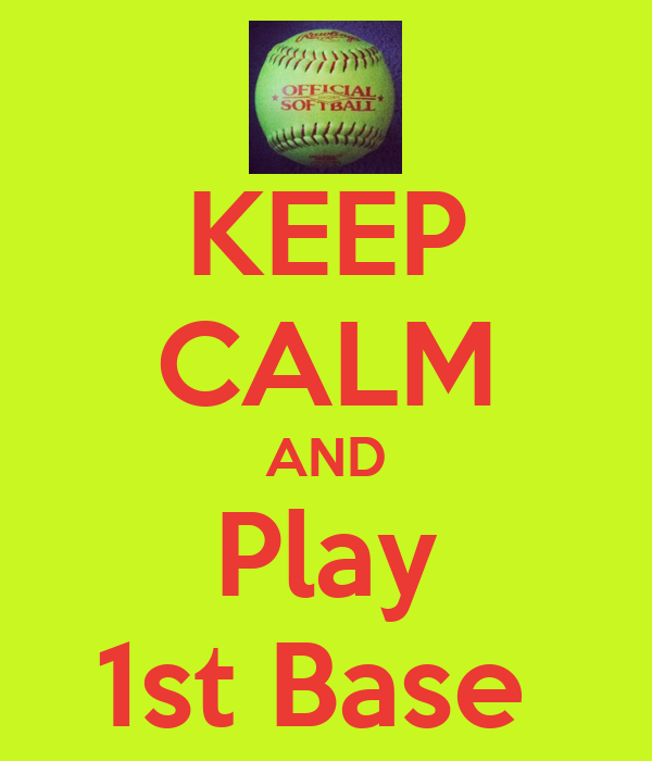 KEEP CALM AND Play 1st Base