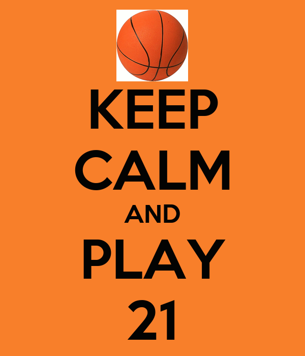 KEEP CALM AND PLAY 21