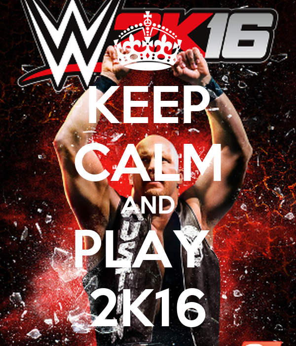 KEEP CALM AND PLAY  2K16