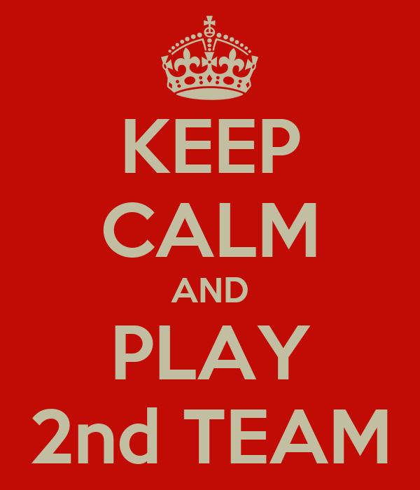KEEP CALM AND PLAY 2nd TEAM