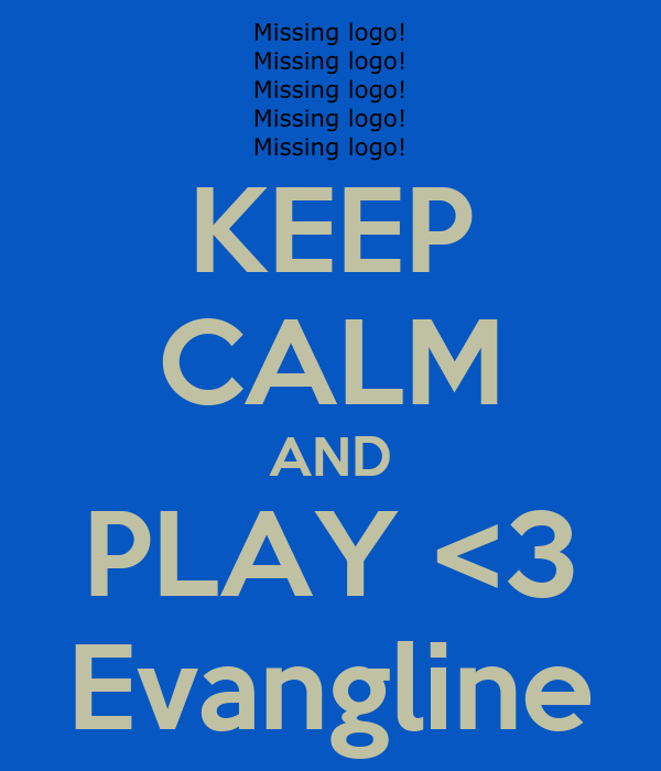 KEEP CALM AND PLAY <3 Evangline