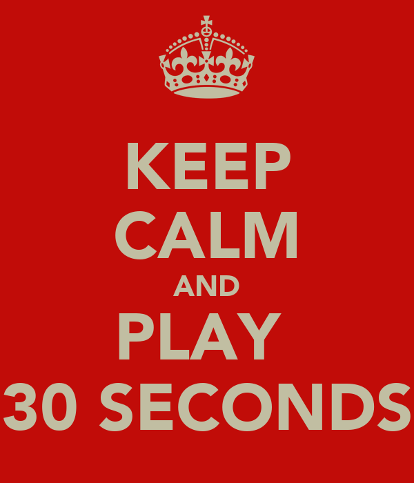 KEEP CALM AND PLAY  30 SECONDS