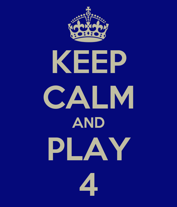 KEEP CALM AND PLAY 4