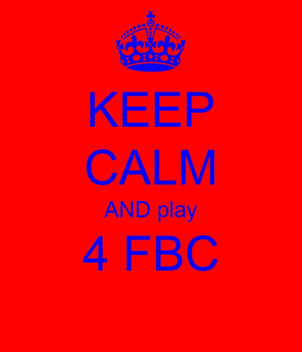 KEEP CALM AND play 4 FBC