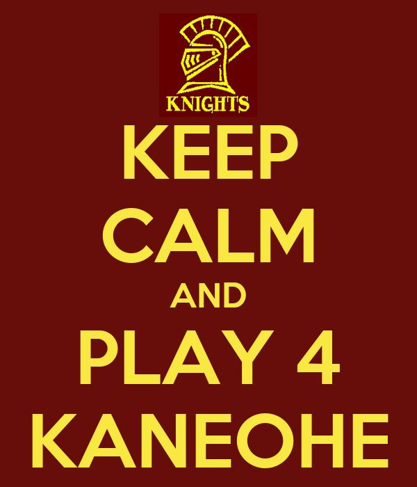 KEEP CALM AND PLAY 4 KANEOHE