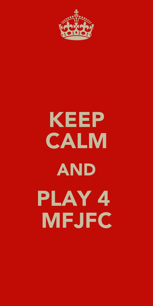 KEEP CALM AND PLAY 4  MFJFC