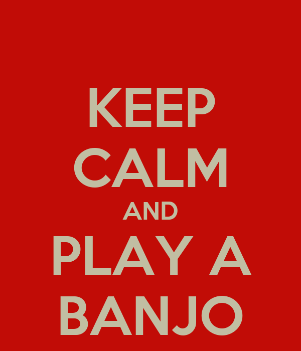 KEEP CALM AND PLAY A BANJO
