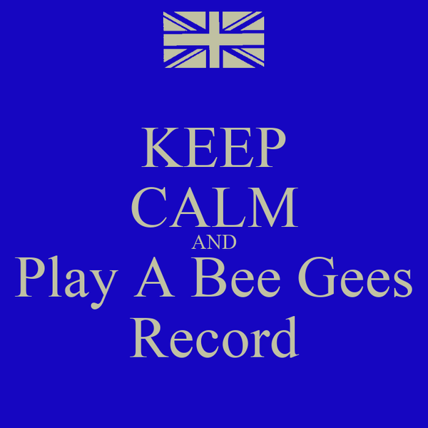 KEEP CALM AND Play A Bee Gees Record
