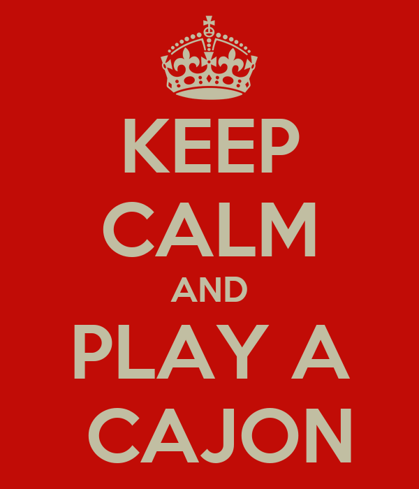 KEEP CALM AND PLAY A  CAJON