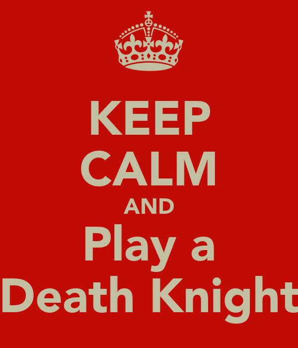 KEEP CALM AND Play a Death Knight