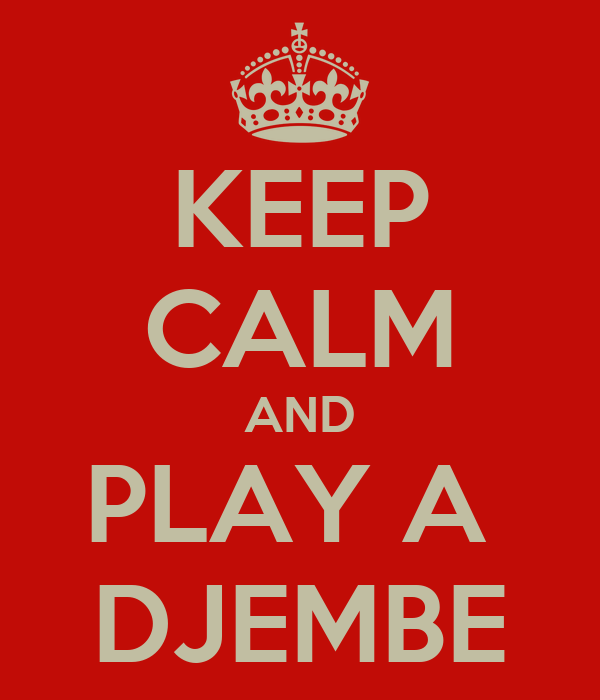 KEEP CALM AND PLAY A  DJEMBE