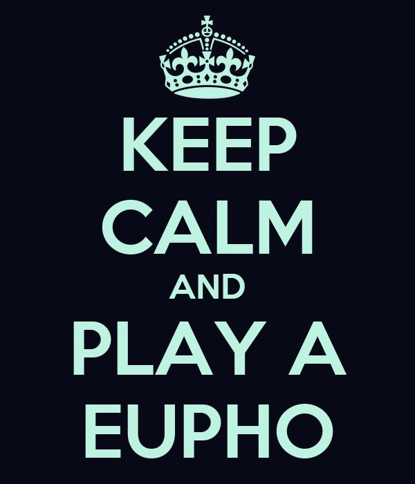 KEEP CALM AND PLAY A EUPHO