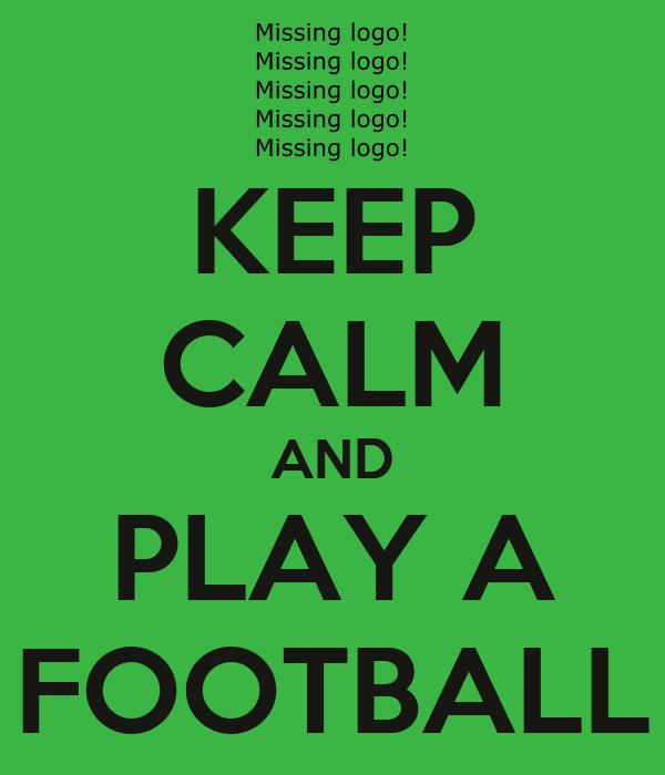 KEEP CALM AND PLAY A FOOTBALL