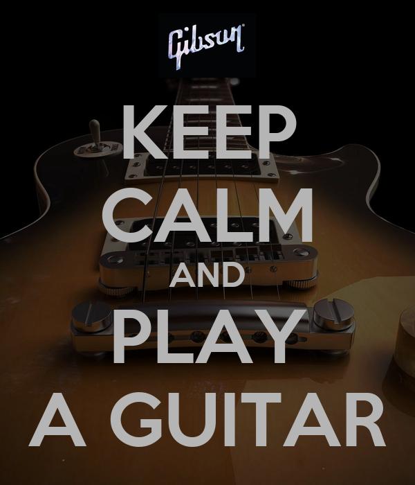 KEEP CALM AND PLAY A GUITAR
