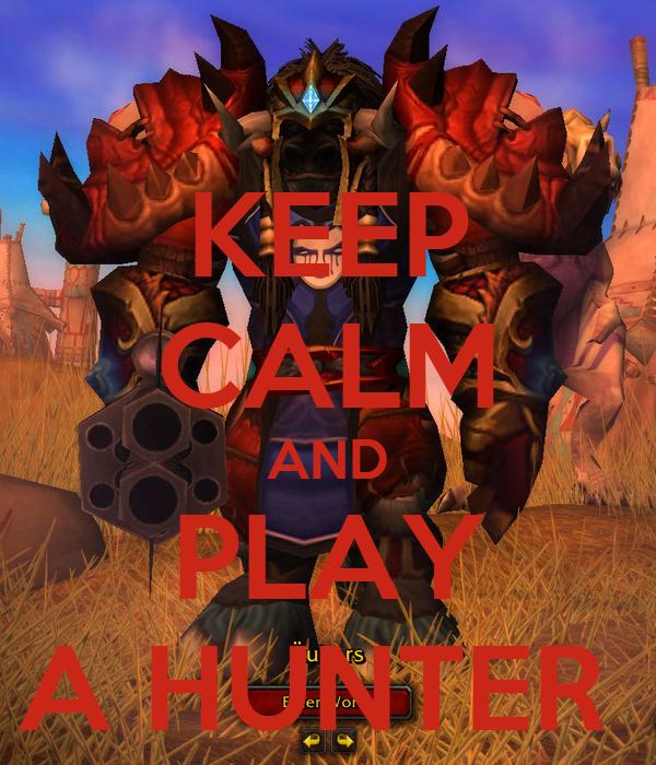 KEEP CALM AND PLAY A HUNTER