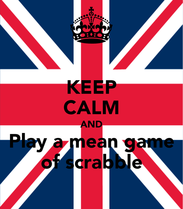 KEEP CALM AND Play a mean game of scrabble