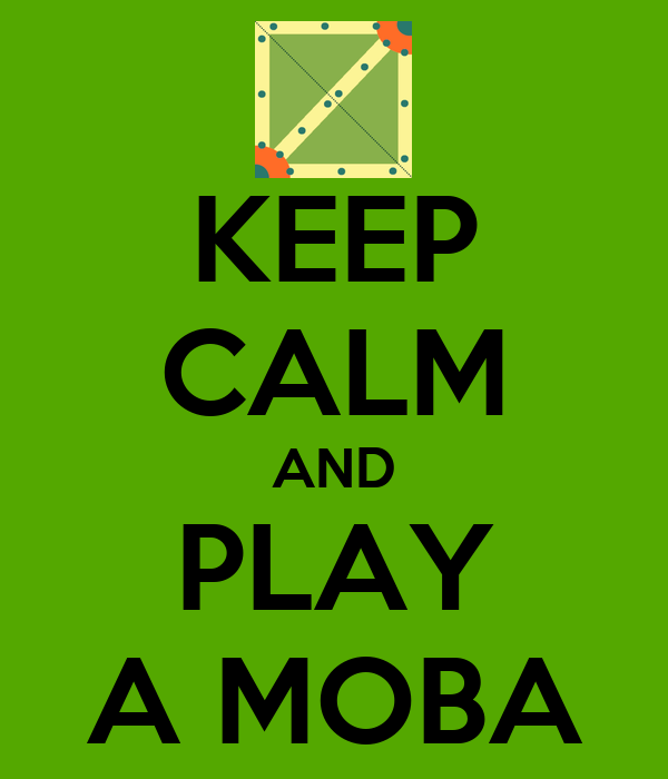 KEEP CALM AND PLAY A MOBA
