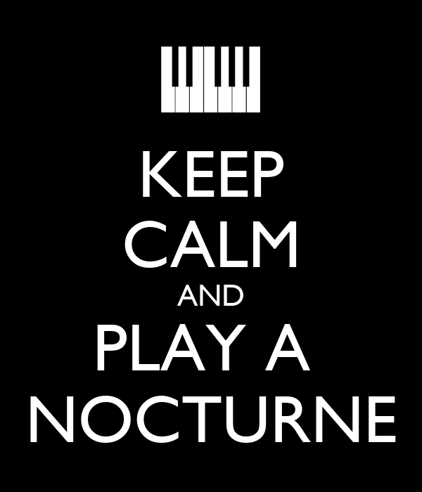 KEEP CALM AND PLAY A  NOCTURNE