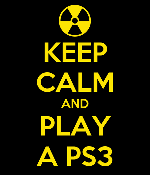 KEEP CALM AND PLAY A PS3