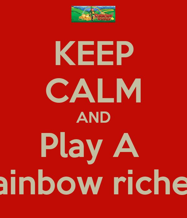 KEEP CALM AND Play A  Rainbow riches