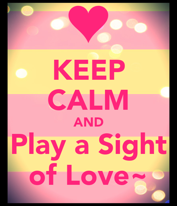 KEEP CALM AND Play a Sight of Love~