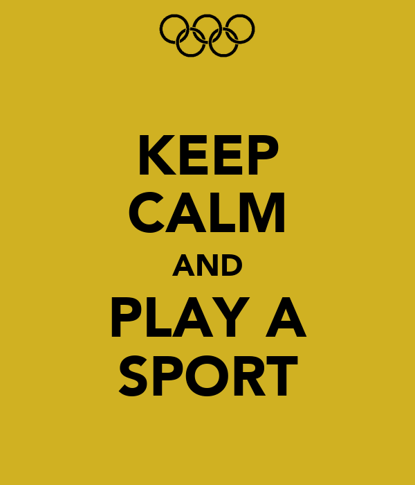 KEEP CALM AND PLAY A SPORT