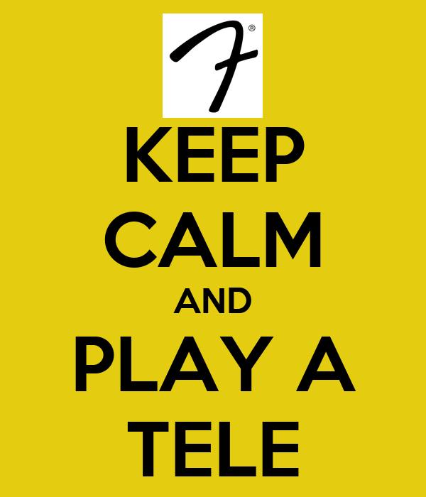 KEEP CALM AND PLAY A TELE