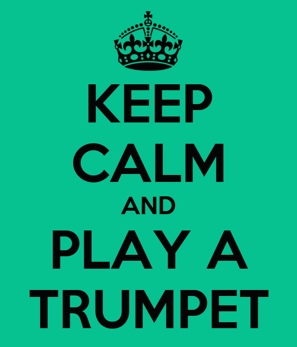 KEEP CALM AND PLAY A TRUMPET