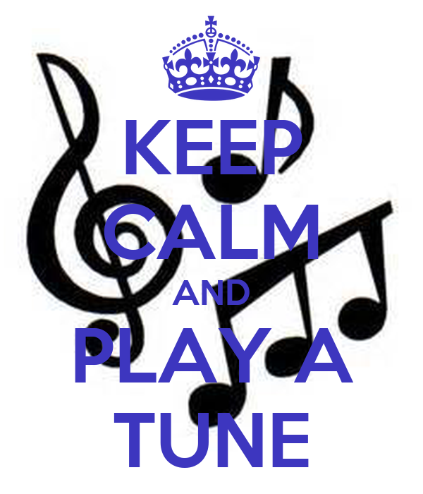 KEEP CALM AND PLAY A TUNE