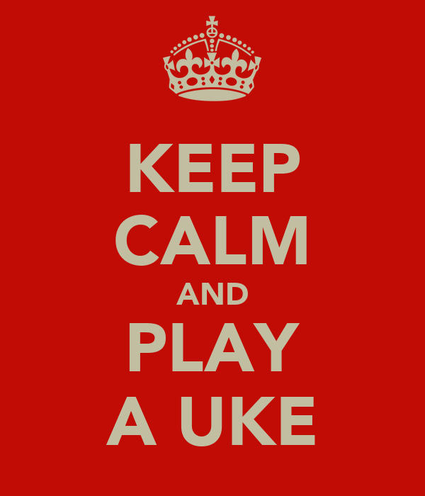 KEEP CALM AND PLAY A UKE