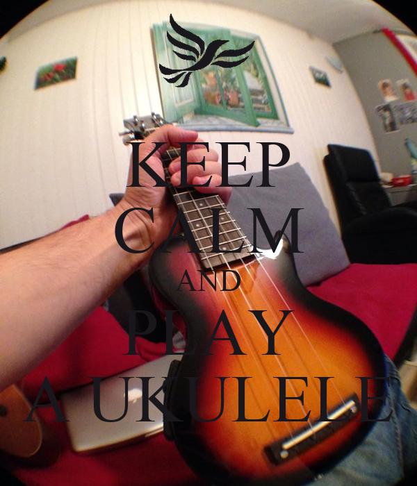 KEEP CALM AND PLAY A UKULELE