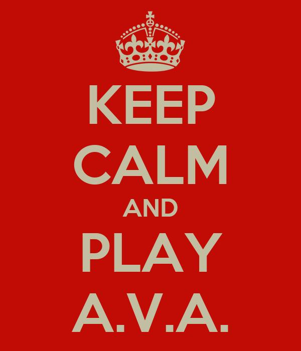 KEEP CALM AND PLAY A.V.A.