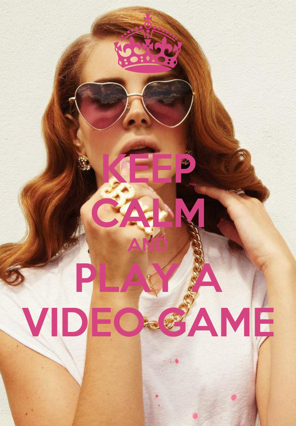 KEEP CALM AND PLAY A VIDEO GAME