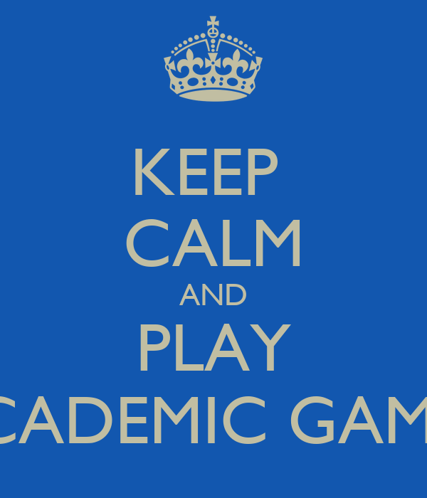 KEEP  CALM AND PLAY ACADEMIC GAMES