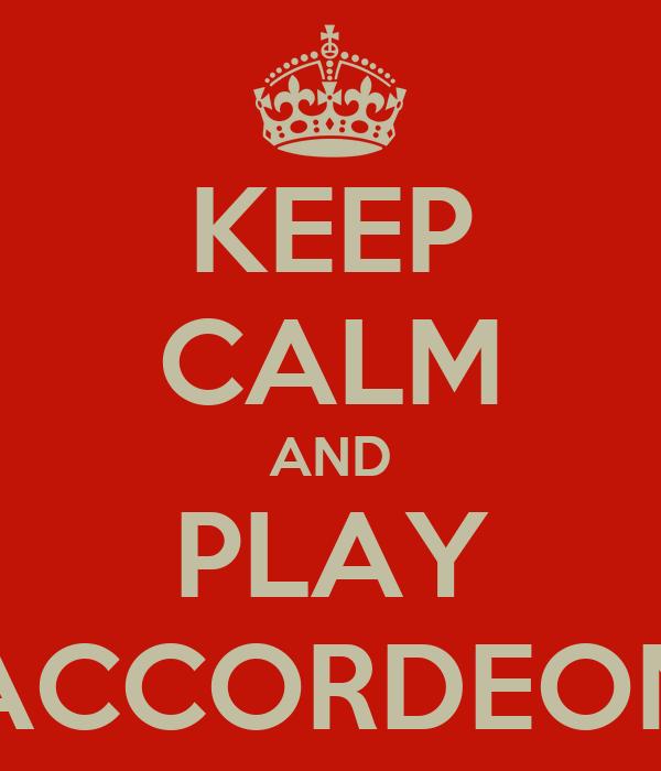 KEEP CALM AND PLAY ACCORDEON
