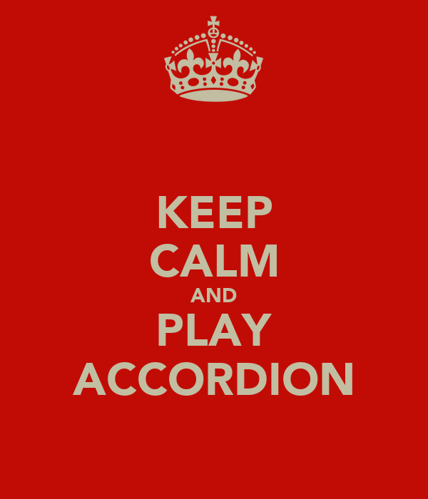 KEEP CALM AND PLAY ACCORDION