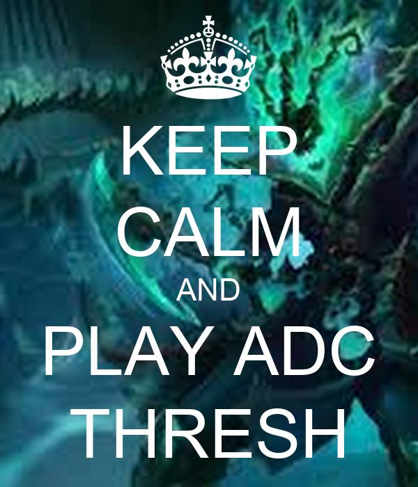 KEEP CALM AND PLAY ADC THRESH