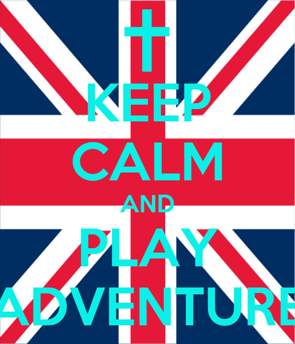 KEEP CALM AND PLAY ADVENTURE