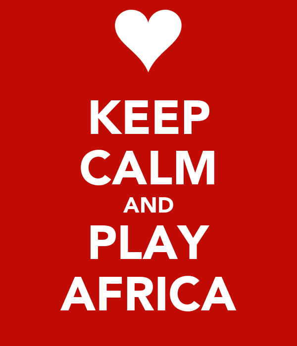 KEEP CALM AND PLAY AFRICA