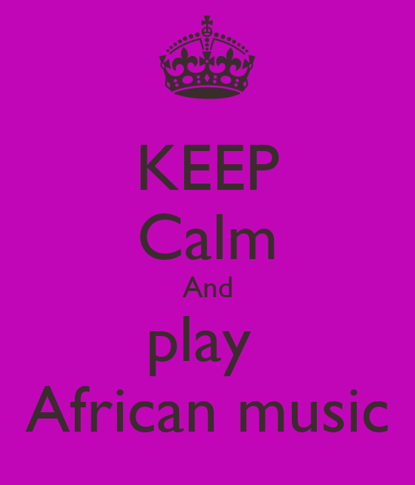KEEP Calm And play  African music