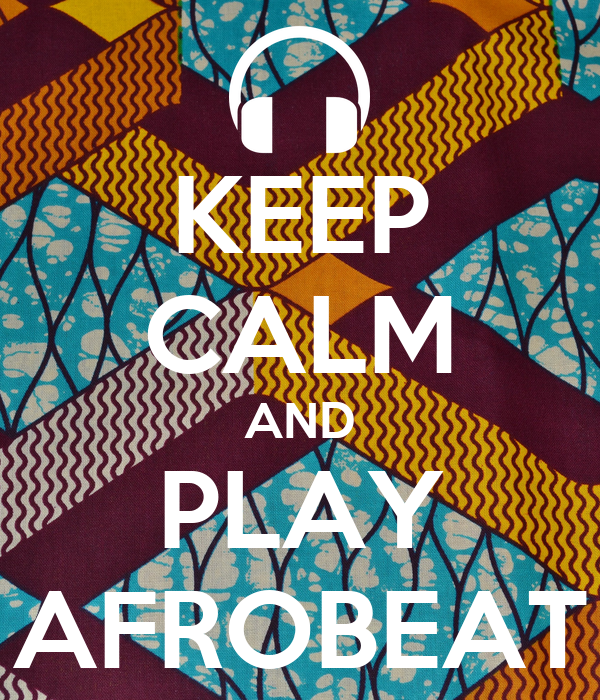 KEEP CALM AND PLAY AFROBEAT