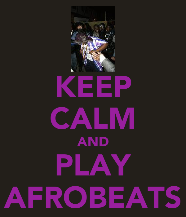 KEEP CALM AND PLAY AFROBEATS