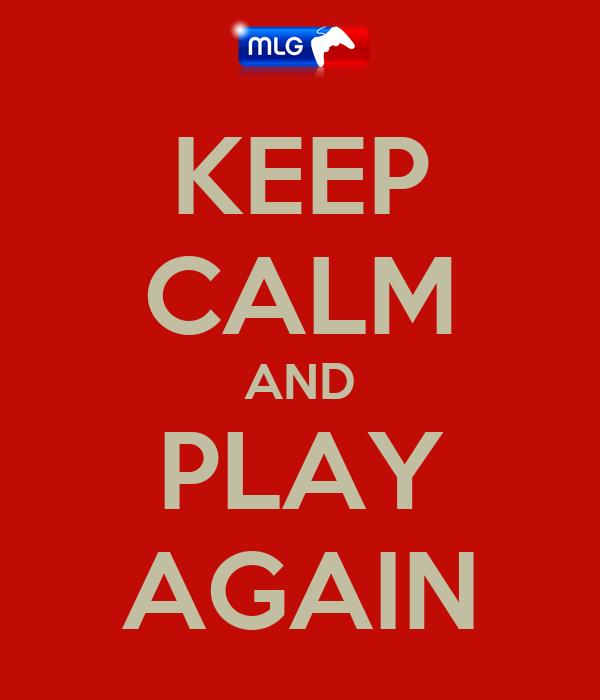 KEEP CALM AND PLAY AGAIN