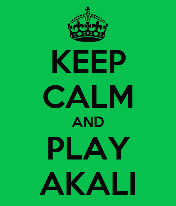 KEEP CALM AND PLAY AKALI