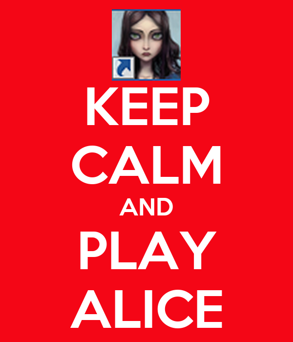 KEEP CALM AND PLAY ALICE